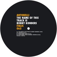 The Name of This Track Is Bobby Konders — Antonelli