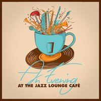 An Evening At the Jazz Lounge Café — Chillout Lounge Summertime Café, Café Lounge, Coffee Lounge Collection