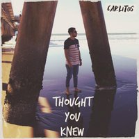 Thought You Knew — Carlitos