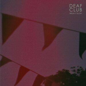 Deaf Club - Break It Slow
