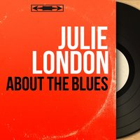 About the Blues — Julie London, Russ Garcia and His Orchestra