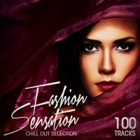 Fashion Sensation: 100 Tracks Chill Out Selection — сборник