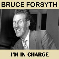 I'm in Charge — Bruce Forsyth