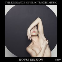 The Elegance of Electronic Music - House Edition — сборник