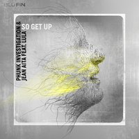 So Get Up — Lula, Phunk Investigation, Jean Aita, Jean Aito