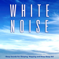 White Noise Sleep Sounds For Sleeping, Napping and Deep Sleep Aid — White Noise