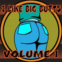 I Like Big Butts,Vol.1 — сборник