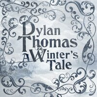 A Winter's Tale — Dylan Thomas