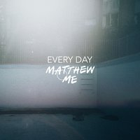 Every Day — Matthew and Me, Matthew & Me