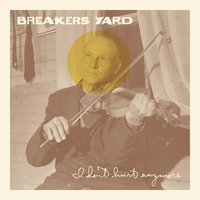 I Don't Hurt Anymore — Breakers Yard