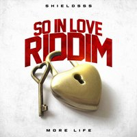 More Life (So in Love Riddim) — Shieldsss