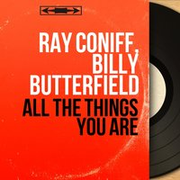 All the Things You Are — Billy Butterfield, Ray Coniff, Ray Coniff, Billy Butterfield
