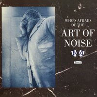 Who's Afraid of the Art of Noise — Art Of Noise