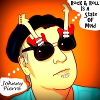 Rock & Roll Is a State of Mind — Johnny Pierre