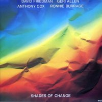 Shades of Change — Geri Allen, David Friedman, Ronnie Burrage, Anthony Cox, FRIEDMAN, DAVID