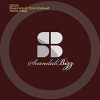 You're Crazy — Bluecrack & Chris Rockwell