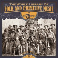 The World Library of Folk and Primitive Music on 78 Rpm Vol. 12, USA Pt. 5 — сборник