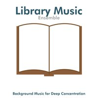 Library Music Ensemble - Background Music for Deep Concentration — Study Music Specialist