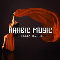 Arabic Music for Belly Dancing — World Band, World Music All-Stars, World Music Maker, World Music All-Stars, World Band, World Music Maker