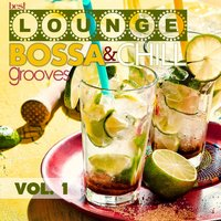 Best Lounge Bossa and Chill Grooves, Vol. 1: Your Monday Playlist — сборник