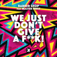 We Just Don't Give a Fuck — Master  Freez, Barber Shop