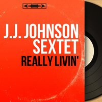 Really Livin' — J.J. Johnson Sextet