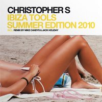 Ibiza Tools - Summer Edition 2010 — Christopher S, Brian, Dave Deen, Christopher S feat. Brian & Dave Deen