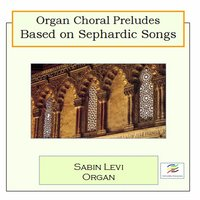 Organ Choral Preludes Based on Sephardic Songs — Sabin Levi