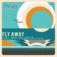 Fly Away — Pacific Dub, Bret Bollinger