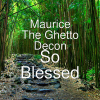 So Blessed — King P, Maurice The Ghetto Decon, General Ruah Wakil