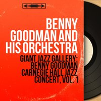 Giant Jazz Gallery: Benny Goodman Carnegie Hall Jazz Concert, Vol. 1 — Benny Goodman and His Orchestra
