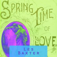 Spring Time Of Love — Les Baxter