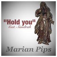 Hold You — Sandrah, Marian Pips
