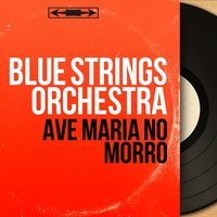 Ave Maria No Morro — Blue Strings Orchestra