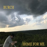 Home for Me — Burch
