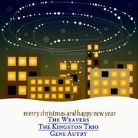 Merry Christmas and Happy New Year - The Christmas Songs — The Weavers, The Kingston Trio, Gene Autry