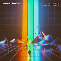 Believer — Kaskade, Imagine Dragons