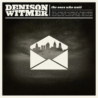 The Ones Who Wait — Denison Witmer