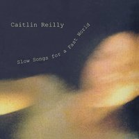 Slow Songs for a Fast World — Caitlin Reilly
