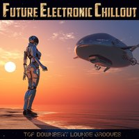 Future Electronic Chillout - Top Downbeat Lounge Grooves — сборник