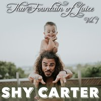 Tha Fountain of Juice, Vol. 1 — Shy Carter
