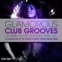 Glamorous Club Grooves - Future House Edition, Vol. 15 — сборник