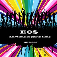 Anytime Is Party Time — Eos