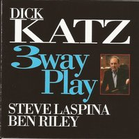 Three Way Play — Dick Katz, Ben Riley, Steve LaSpina