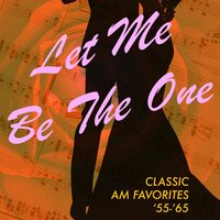 Let Me Be the One: Classic AM Favorites '55-'65 — сборник