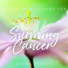 Guided Meditations for Surviving Cancer — Karina Godwin