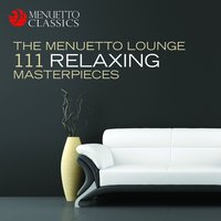 The Menuetto Lounge: 111 Relaxing Masterpieces — сборник