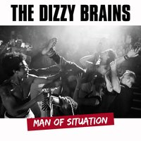 Man of Situation — The Dizzy Brains