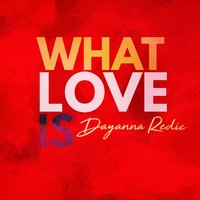 What Love Is — Dayanna Redic