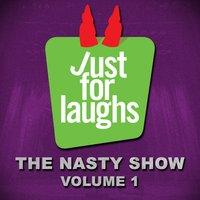 Just for Laughs: The Nasty Show, Vol. 1 — сборник